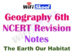 NCERT Class 6th The Earth Our Habitat (VI) (Geography) : Detailed Notes Chapterwise for CBSE